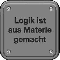 Logik ist aus Materie gemacht