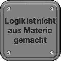 Logik ist nicht aus Materie gemacht