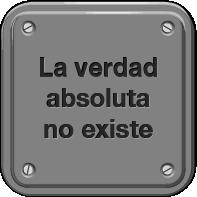 La verdad absoluta no existe